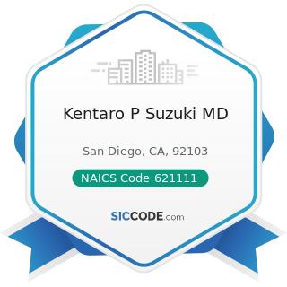 Kentaro P Suzuki MD - NAICS Code 621111 - Offices of Physicians (except Mental Health...