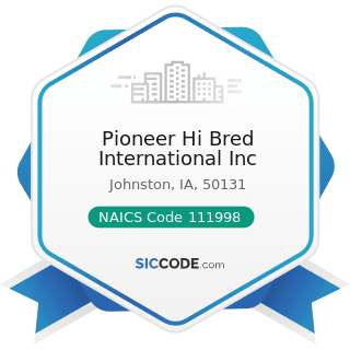 Pioneer Hi Bred International Inc - NAICS Code 111998 - All Other Miscellaneous Crop Farming