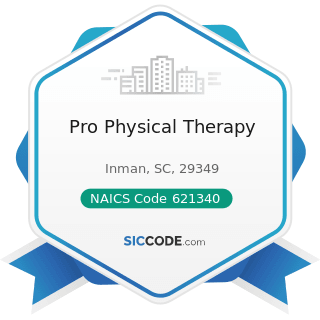 Pro Physical Therapy - NAICS Code 621340 - Offices of Physical, Occupational and Speech...