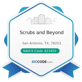Scrubs and Beyond - NAICS Code 423450 - Medical, Dental, and Hospital Equipment and Supplies...