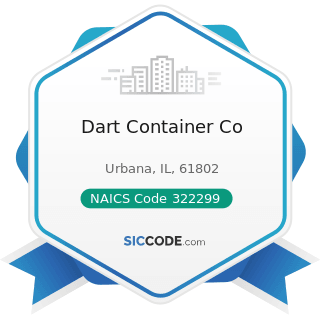 Dart Container Co - NAICS Code 322299 - All Other Converted Paper Product Manufacturing