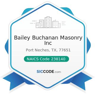 Bailey Buchanan Masonry Inc - NAICS Code 238140 - Masonry Contractors