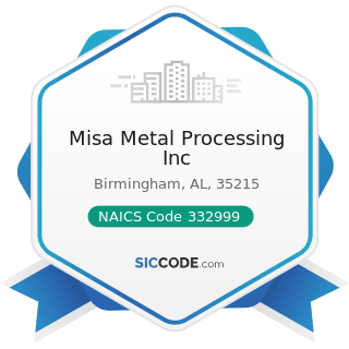 Misa Metal Processing Inc - NAICS Code 332999 - All Other Miscellaneous Fabricated Metal Product...