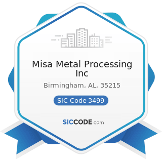Misa Metal Processing Inc - SIC Code 3499 - Fabricated Metal Products, Not Elsewhere Classified