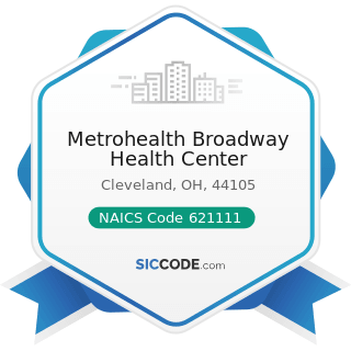 Metrohealth Broadway Health Center - NAICS Code 621111 - Offices of Physicians (except Mental...