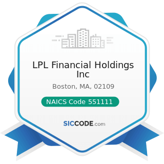 LPL Financial Holdings Inc - NAICS Code 551111 - Offices of Bank Holding Companies