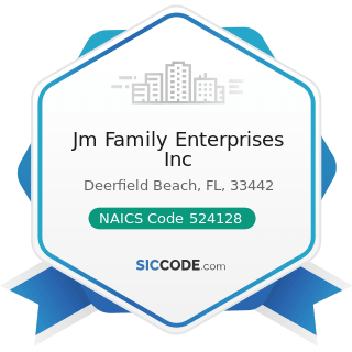 Jm Family Enterprises Inc - NAICS Code 524128 - Other Direct Insurance (except Life, Health, and...