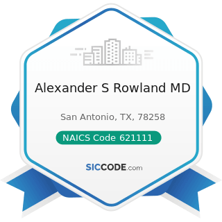 Alexander S Rowland MD - NAICS Code 621111 - Offices of Physicians (except Mental Health...
