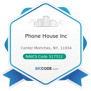 Phone House Inc - NAICS Code 517312 - Wireless Telecommunications Carriers (except Satellite)