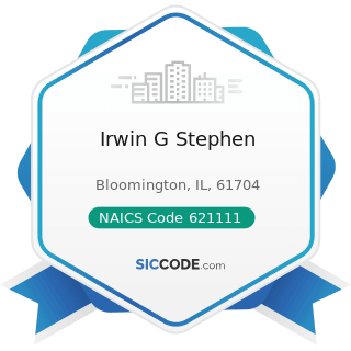 Irwin G Stephen - NAICS Code 621111 - Offices of Physicians (except Mental Health Specialists)