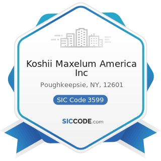 Koshii Maxelum America Inc - SIC Code 3599 - Industrial and Commercial Machinery and Equipment,...