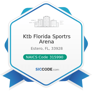 Ktb Florida Sportrs Arena - NAICS Code 315990 - Apparel Accessories and Other Apparel...