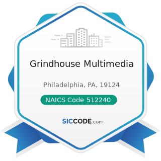 Grindhouse Multimedia - NAICS Code 512240 - Sound Recording Studios
