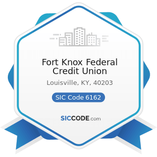 Fort Knox Federal Credit Union - SIC Code 6162 - Mortgage Bankers and Loan Correspondents