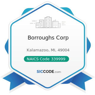 Borroughs Corp - NAICS Code 339999 - All Other Miscellaneous Manufacturing