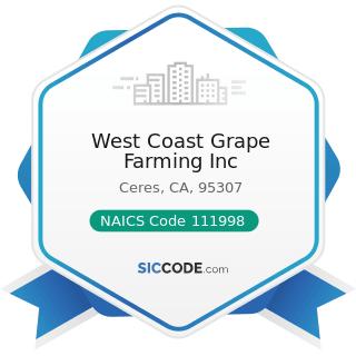 West Coast Grape Farming Inc - NAICS Code 111998 - All Other Miscellaneous Crop Farming