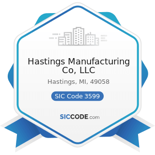 Hastings Manufacturing Co, LLC - SIC Code 3599 - Industrial and Commercial Machinery and...