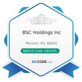 BSC Holdings Inc - NAICS Code 444220 - Nursery, Garden Center, and Farm Supply Stores