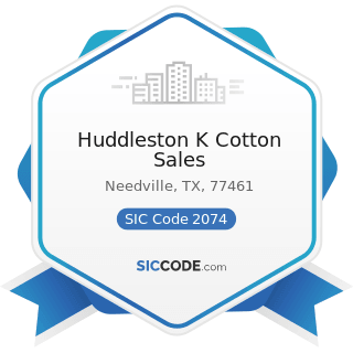 Huddleston K Cotton Sales - SIC Code 2074 - Cottonseed Oil Mills
