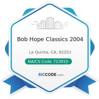 Bob Hope Classics 2004 - NAICS Code 713910 - Golf Courses and Country Clubs
