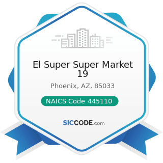 El Super Super Market 19 - NAICS Code 445110 - Supermarkets and Other Grocery (except...