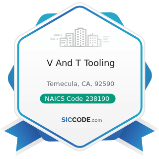 V And T Tooling - NAICS Code 238190 - Other Foundation, Structure, and Building Exterior...