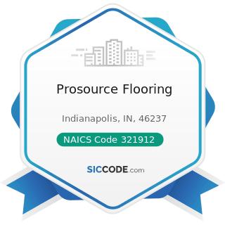 Prosource Flooring - NAICS Code 321912 - Cut Stock, Resawing Lumber, and Planing