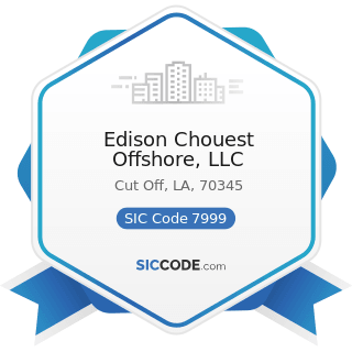 Edison Chouest Offshore, LLC - SIC Code 7999 - Amusement and Recreation Services, Not Elsewhere...