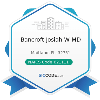 Bancroft Josiah W MD - NAICS Code 621111 - Offices of Physicians (except Mental Health...