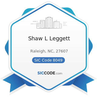 Shaw L Leggett - SIC Code 8049 - Offices and Clinics of Health Practitioners, Not Elsewhere...