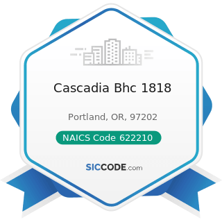 Cascadia Bhc 1818 - NAICS Code 622210 - Psychiatric and Substance Abuse Hospitals