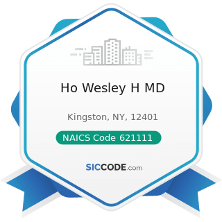 Ho Wesley H MD - NAICS Code 621111 - Offices of Physicians (except Mental Health Specialists)