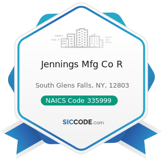 Jennings Mfg Co R - NAICS Code 335999 - All Other Miscellaneous Electrical Equipment and...
