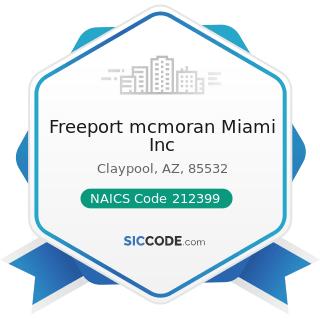 Freeport mcmoran Miami Inc - NAICS Code 212399 - All Other Nonmetallic Mineral Mining