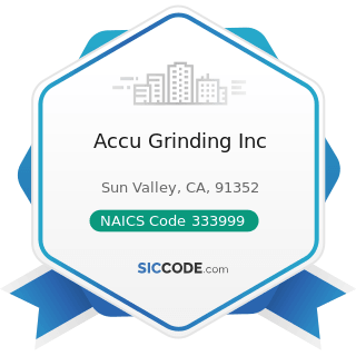 Accu Grinding Inc - NAICS Code 333999 - All Other Miscellaneous General Purpose Machinery...