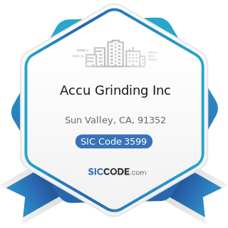 Accu Grinding Inc - SIC Code 3599 - Industrial and Commercial Machinery and Equipment, Not...