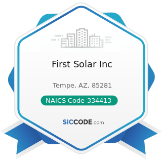 First Solar Inc - NAICS Code 334413 - Semiconductor and Related Device Manufacturing