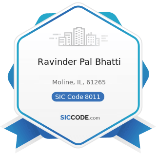 Ravinder Pal Bhatti - SIC Code 8011 - Offices and Clinics of Doctors of Medicine
