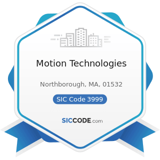 Motion Technologies - SIC Code 3999 - Manufacturing Industries, Not Elsewhere Classified