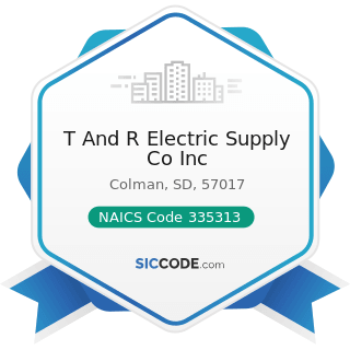 T And R Electric Supply Co Inc - NAICS Code 335313 - Switchgear and Switchboard Apparatus...