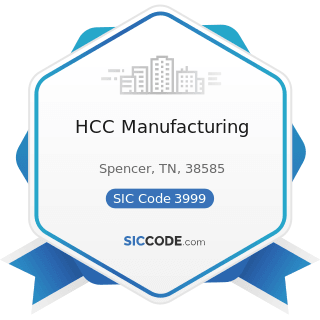HCC Manufacturing - SIC Code 3999 - Manufacturing Industries, Not Elsewhere Classified