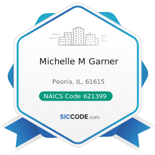 Michelle M Garner - NAICS Code 621399 - Offices of All Other Miscellaneous Health Practitioners