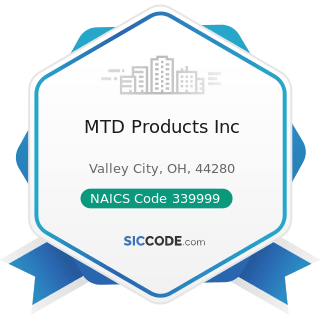 MTD Products Inc - NAICS Code 339999 - All Other Miscellaneous Manufacturing