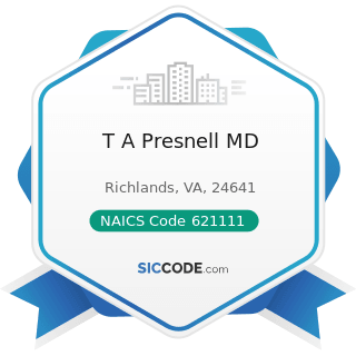 T A Presnell MD - NAICS Code 621111 - Offices of Physicians (except Mental Health Specialists)