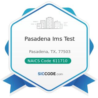 Pasadena Ims Test - NAICS Code 611710 - Educational Support Services