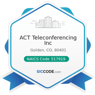 ACT Teleconferencing Inc - NAICS Code 517919 - All Other Telecommunications