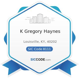 K Gregory Haynes - SIC Code 8111 - Legal Services
