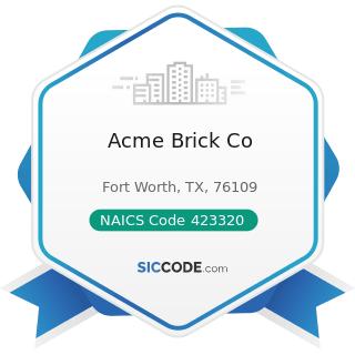 Acme Brick Co - NAICS Code 423320 - Brick, Stone, and Related Construction Material Merchant...