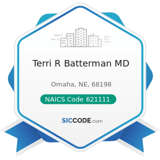 Terri R Batterman MD - NAICS Code 621111 - Offices of Physicians (except Mental Health...