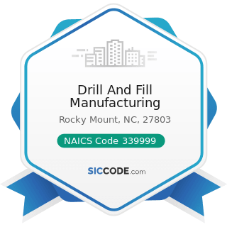 Drill And Fill Manufacturing - NAICS Code 339999 - All Other Miscellaneous Manufacturing